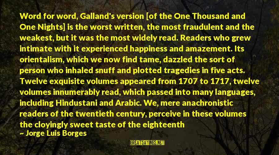 Worst Person Sayings By Jorge Luis Borges: Word for word, Galland's version [of the One Thousand and One Nights] is the worst