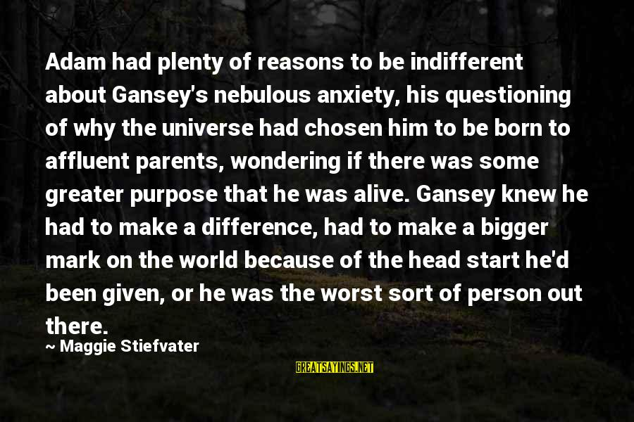 Worst Person Sayings By Maggie Stiefvater: Adam had plenty of reasons to be indifferent about Gansey's nebulous anxiety, his questioning of