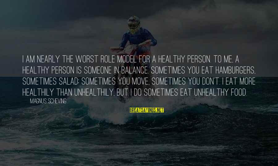 Worst Person Sayings By Magnus Scheving: I am nearly the worst role model for a healthy person. To me, a healthy