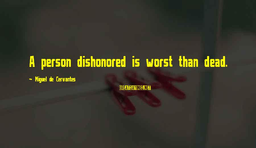 Worst Person Sayings By Miguel De Cervantes: A person dishonored is worst than dead.