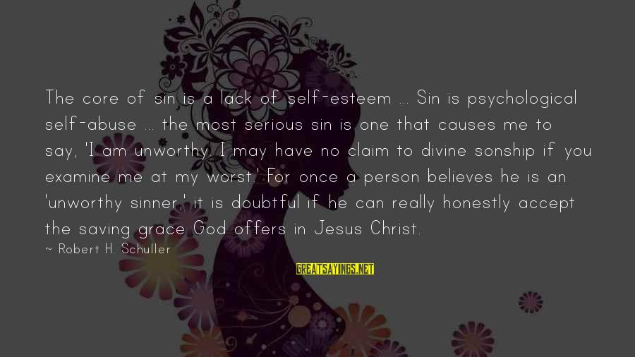 Worst Person Sayings By Robert H. Schuller: The core of sin is a lack of self-esteem ... Sin is psychological self-abuse ...