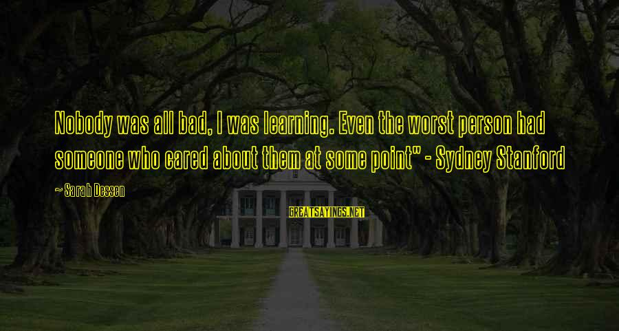 Worst Person Sayings By Sarah Dessen: Nobody was all bad, I was learning. Even the worst person had someone who cared