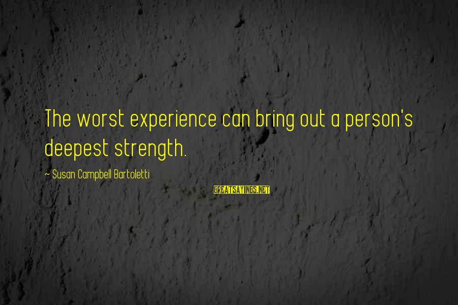 Worst Person Sayings By Susan Campbell Bartoletti: The worst experience can bring out a person's deepest strength.