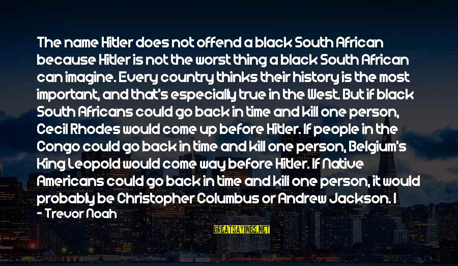 Worst Person Sayings By Trevor Noah: The name Hitler does not offend a black South African because Hitler is not the