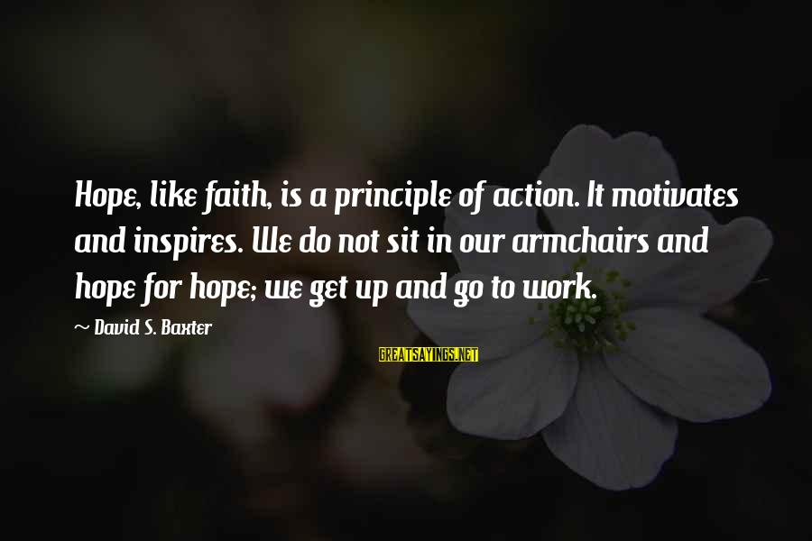 Worthless Family Sayings By David S. Baxter: Hope, like faith, is a principle of action. It motivates and inspires. We do not