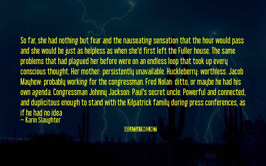 Worthless Family Sayings By Karin Slaughter: So far, she had nothing but fear and the nauseating sensation that the hour would