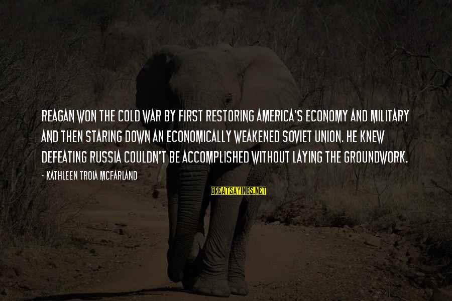 Worthless Family Sayings By Kathleen Troia McFarland: Reagan won the Cold War by first restoring America's economy and military and then staring