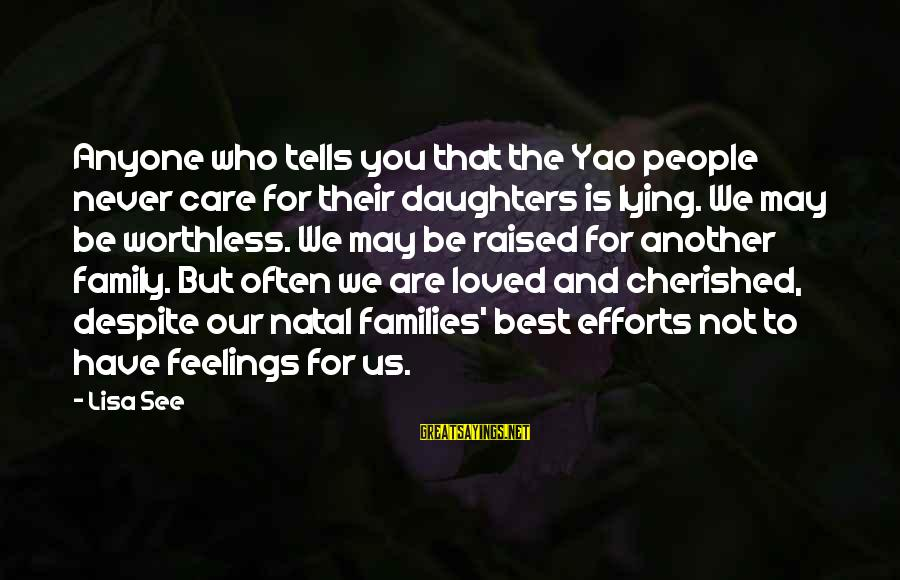 Worthless Family Sayings By Lisa See: Anyone who tells you that the Yao people never care for their daughters is lying.