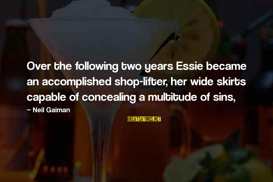 Worthless Family Sayings By Neil Gaiman: Over the following two years Essie became an accomplished shop-lifter, her wide skirts capable of