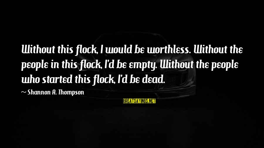 Worthless Family Sayings By Shannon A. Thompson: Without this flock, I would be worthless. Without the people in this flock, I'd be