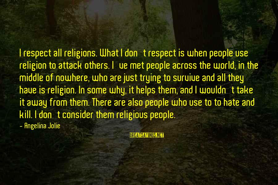 Wouldn't've Sayings By Angelina Jolie: I respect all religions. What I don't respect is when people use religion to attack