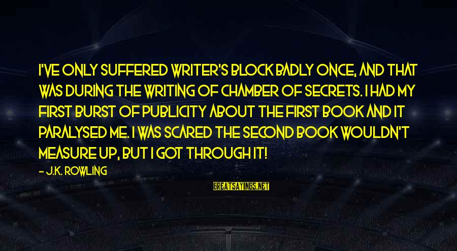 Wouldn't've Sayings By J.K. Rowling: I've only suffered writer's block badly once, and that was during the writing of Chamber