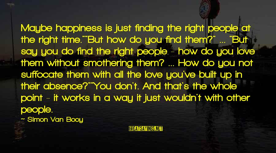 """Wouldn't've Sayings By Simon Van Booy: Maybe happiness is just finding the right people at the right time.""""""""But how do you"""