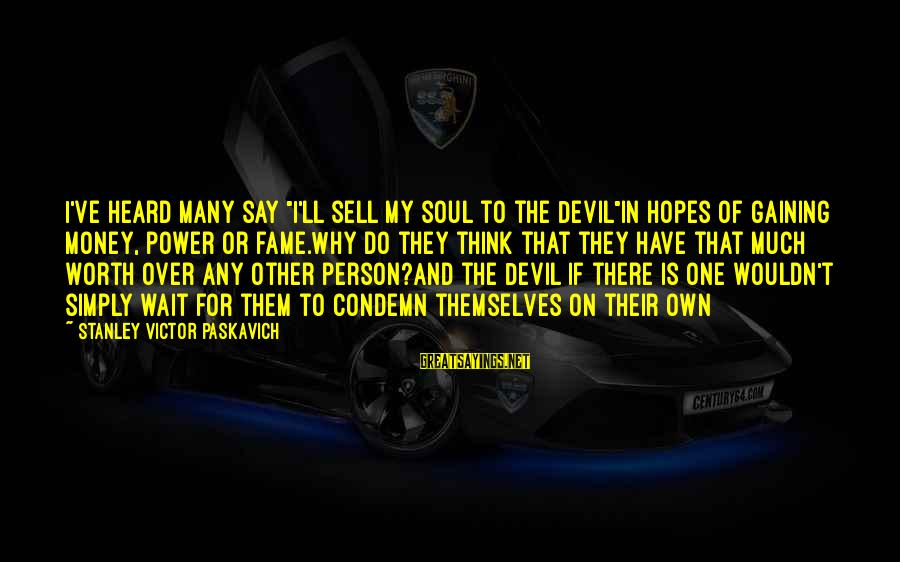"""Wouldn't've Sayings By Stanley Victor Paskavich: I've heard many say """"I'll sell my soul to the Devil""""in hopes of gaining money,"""