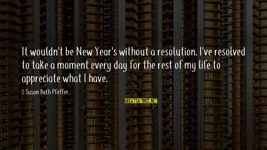 Wouldn't've Sayings By Susan Beth Pfeffer: It wouldn't be New Year's without a resolution. I've resolved to take a moment every