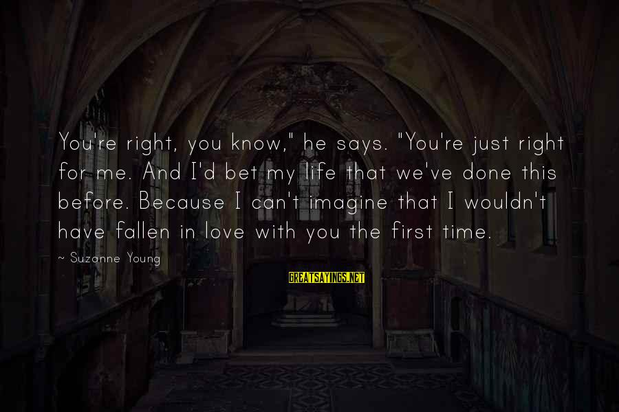 """Wouldn't've Sayings By Suzanne Young: You're right, you know,"""" he says. """"You're just right for me. And I'd bet my"""