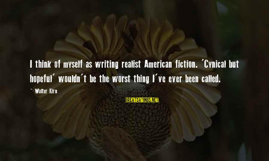 Wouldn't've Sayings By Walter Kirn: I think of myself as writing realist American fiction. 'Cynical but hopeful' wouldn't be the