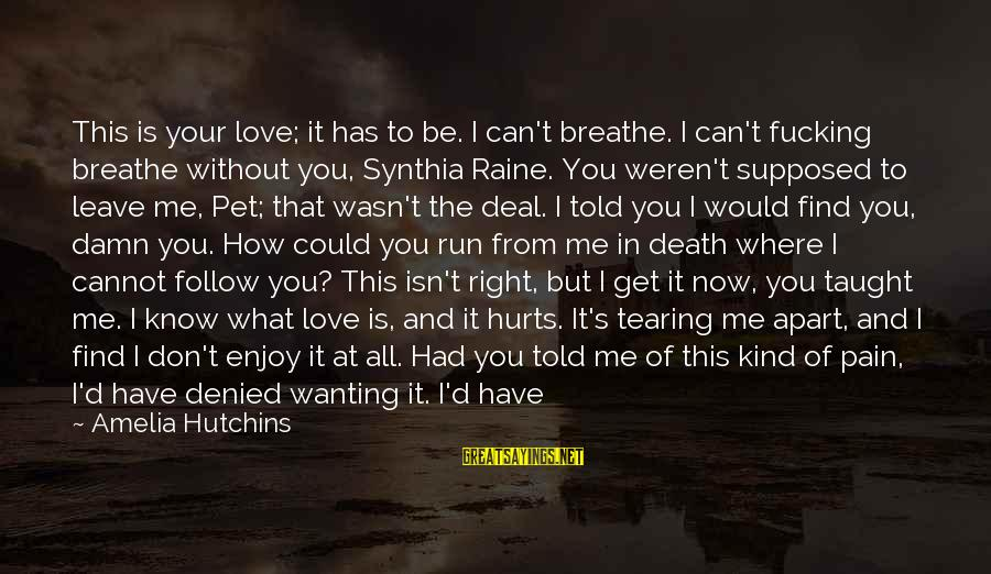 Wranglings Sayings By Amelia Hutchins: This is your love; it has to be. I can't breathe. I can't fucking breathe