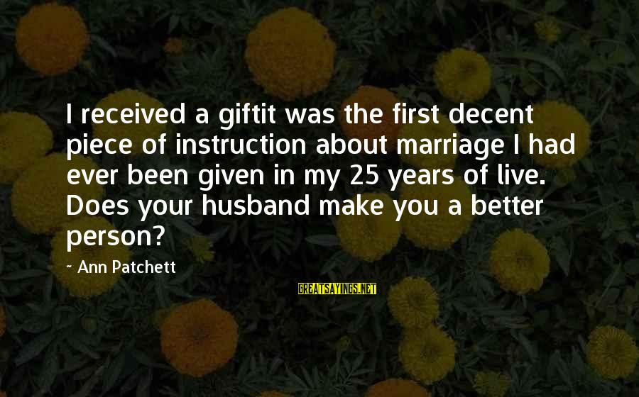 Wranglings Sayings By Ann Patchett: I received a giftit was the first decent piece of instruction about marriage I had