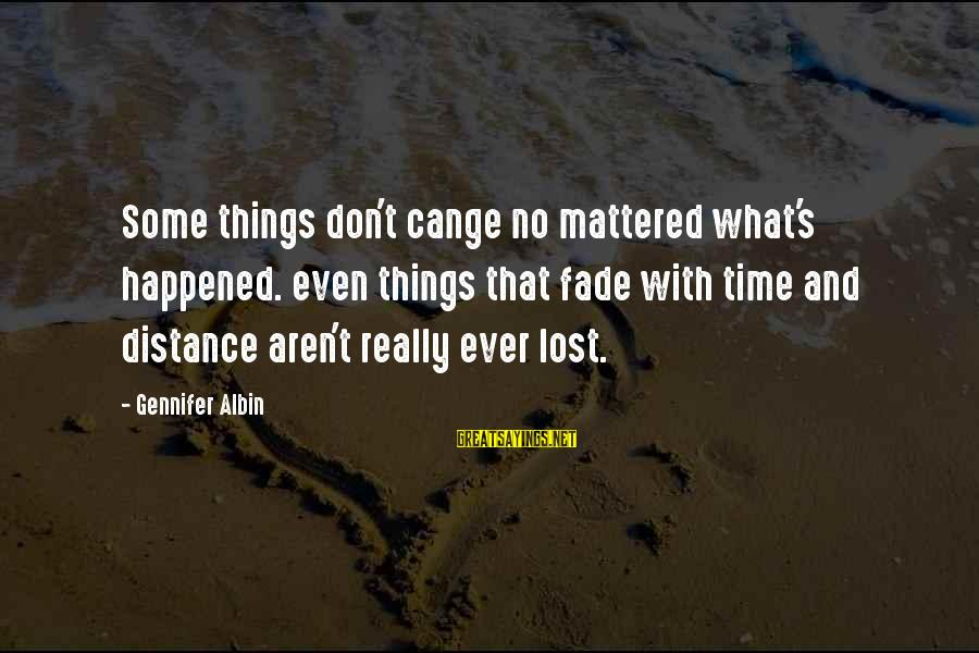 Wranglings Sayings By Gennifer Albin: Some things don't cange no mattered what's happened. even things that fade with time and