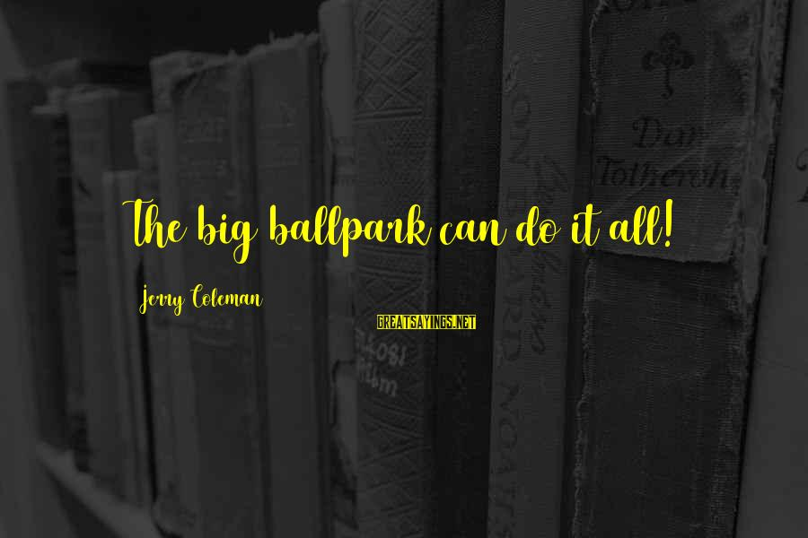 Wranglings Sayings By Jerry Coleman: The big ballpark can do it all!