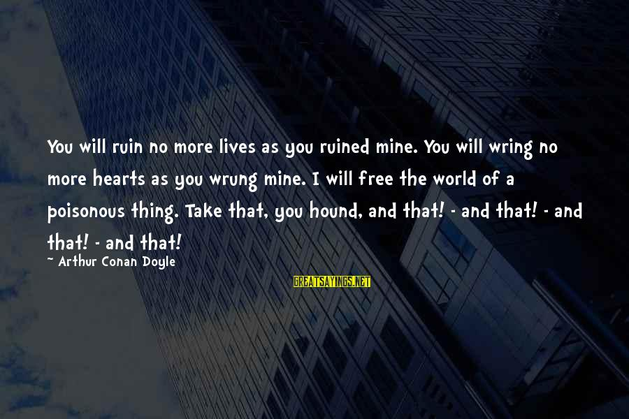 Wring Sayings By Arthur Conan Doyle: You will ruin no more lives as you ruined mine. You will wring no more