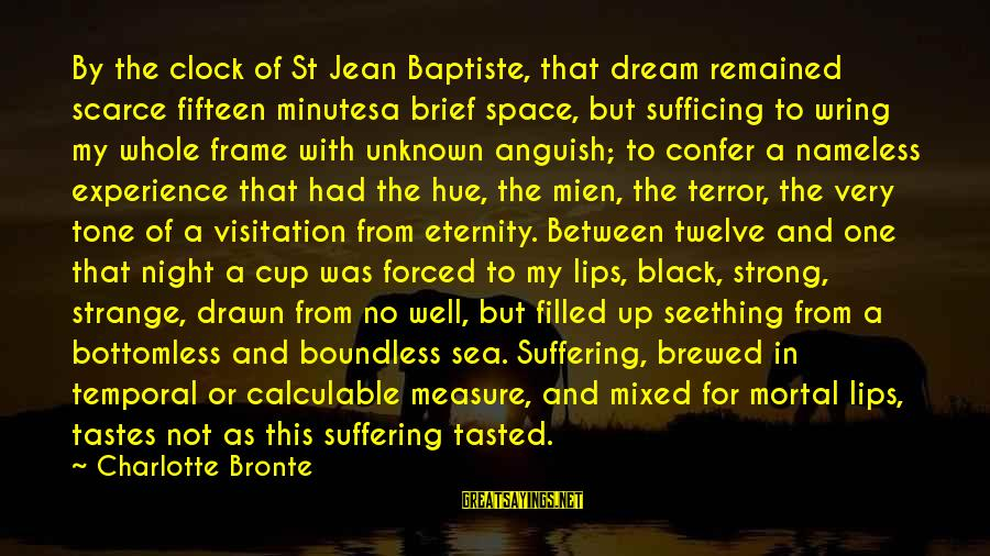 Wring Sayings By Charlotte Bronte: By the clock of St Jean Baptiste, that dream remained scarce fifteen minutesa brief space,
