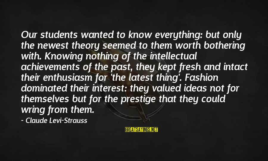 Wring Sayings By Claude Levi-Strauss: Our students wanted to know everything: but only the newest theory seemed to them worth
