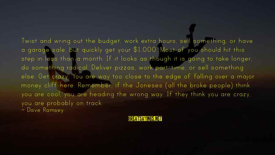Wring Sayings By Dave Ramsey: Twist and wring out the budget, work extra hours, sell something, or have a garage