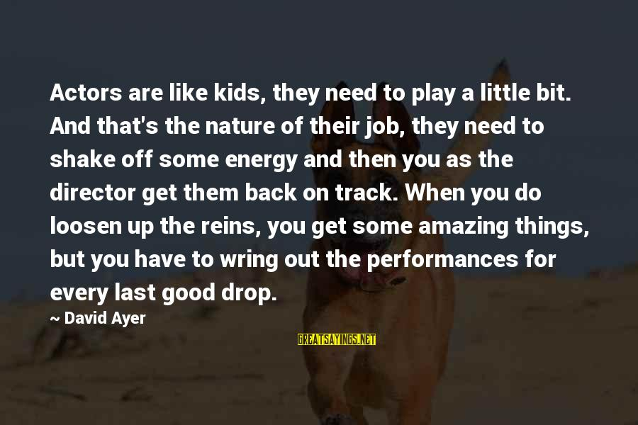 Wring Sayings By David Ayer: Actors are like kids, they need to play a little bit. And that's the nature