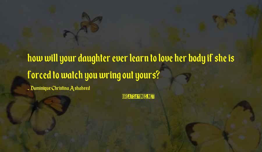 Wring Sayings By Dominique Christina Ashaheed: how will your daughter ever learn to love her body if she is forced to