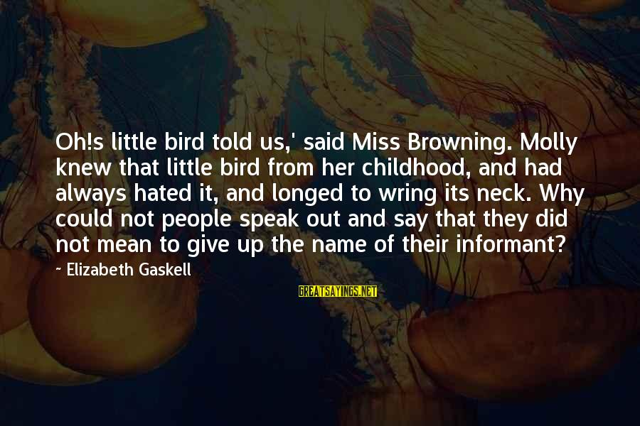 Wring Sayings By Elizabeth Gaskell: Oh!s little bird told us,' said Miss Browning. Molly knew that little bird from her
