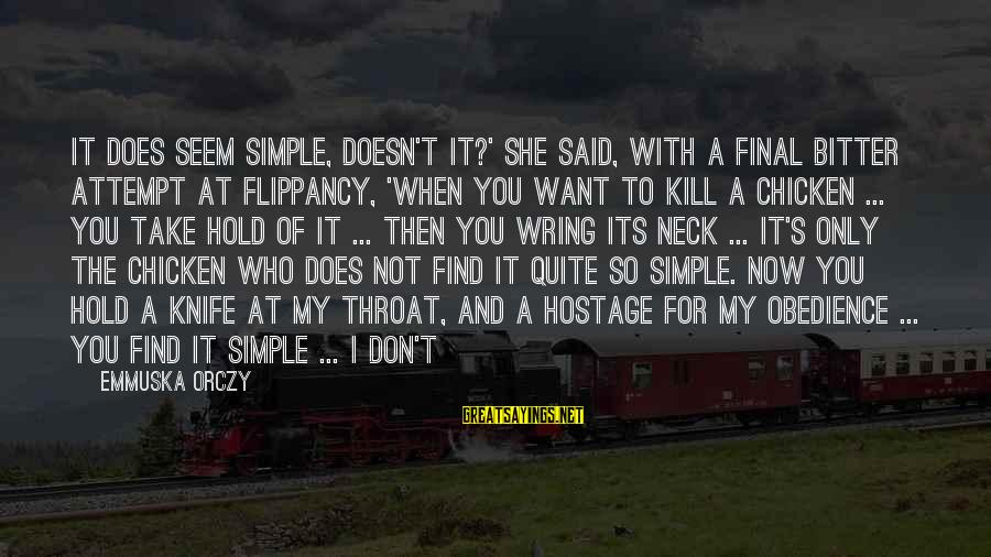 Wring Sayings By Emmuska Orczy: It does seem simple, doesn't it?' she said, with a final bitter attempt at flippancy,
