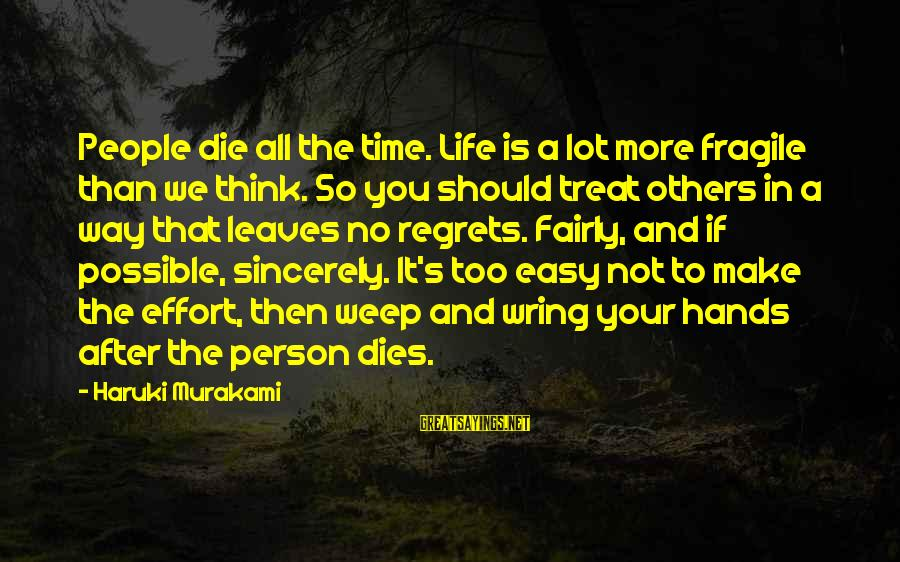 Wring Sayings By Haruki Murakami: People die all the time. Life is a lot more fragile than we think. So