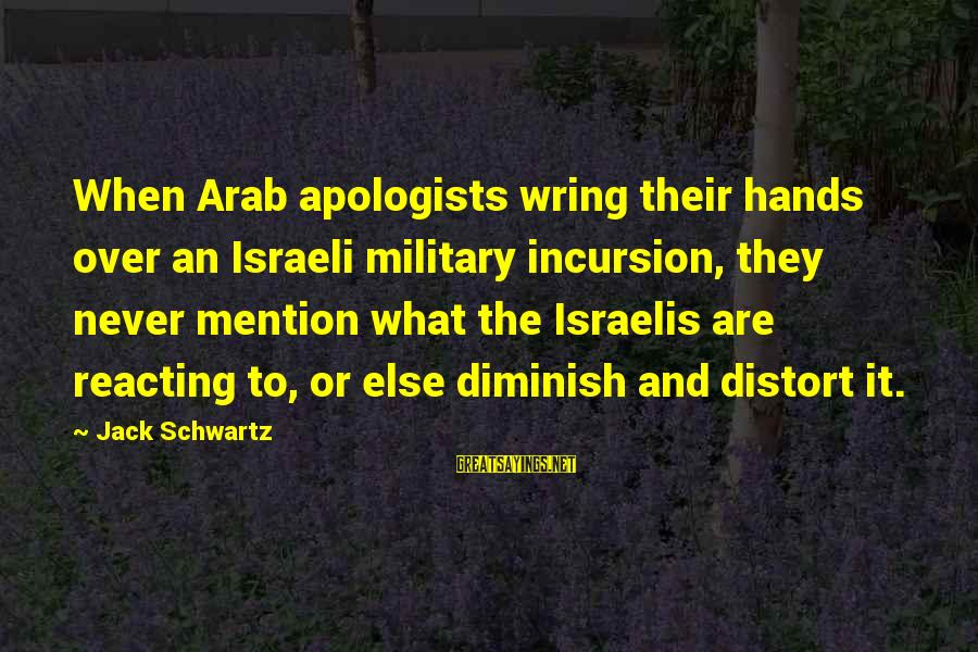 Wring Sayings By Jack Schwartz: When Arab apologists wring their hands over an Israeli military incursion, they never mention what