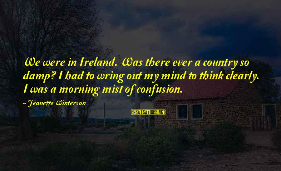 Wring Sayings By Jeanette Winterson: We were in Ireland. Was there ever a country so damp? I had to wring