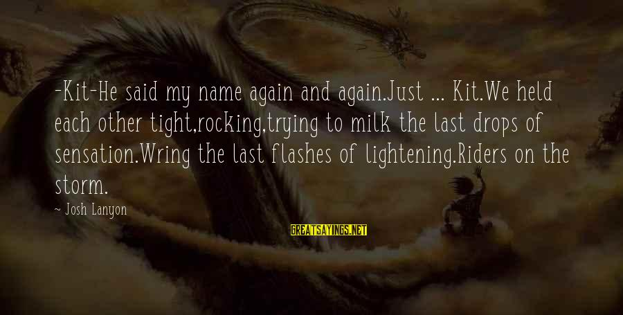 Wring Sayings By Josh Lanyon: -Kit-He said my name again and again.Just ... Kit.We held each other tight,rocking,trying to milk