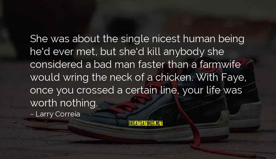 Wring Sayings By Larry Correia: She was about the single nicest human being he'd ever met, but she'd kill anybody