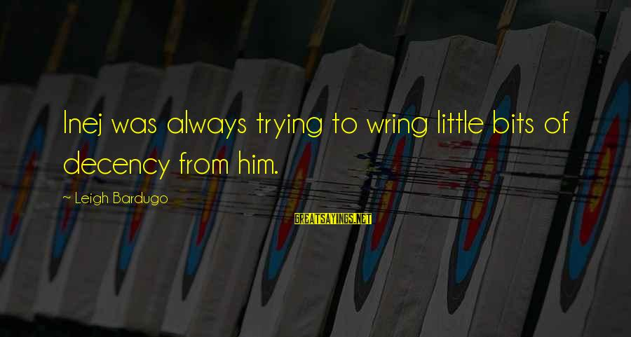 Wring Sayings By Leigh Bardugo: Inej was always trying to wring little bits of decency from him.