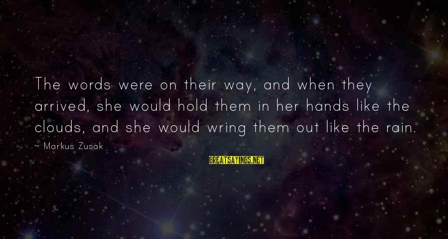 Wring Sayings By Markus Zusak: The words were on their way, and when they arrived, she would hold them in