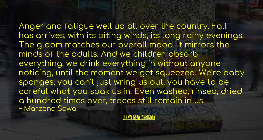 Wring Sayings By Marzena Sowa: Anger and fatigue well up all over the country. Fall has arrives, with its biting