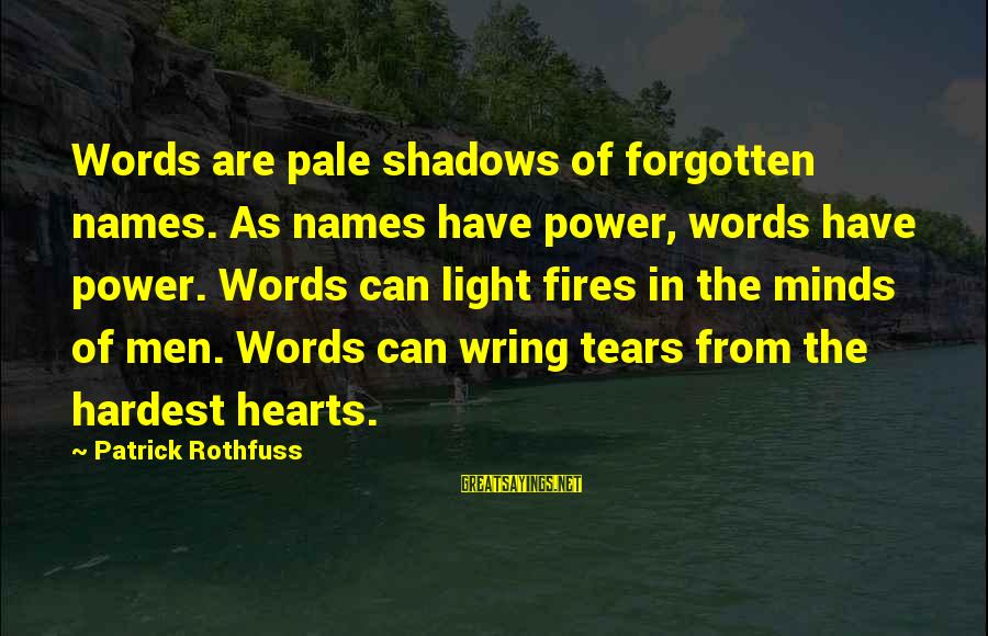 Wring Sayings By Patrick Rothfuss: Words are pale shadows of forgotten names. As names have power, words have power. Words