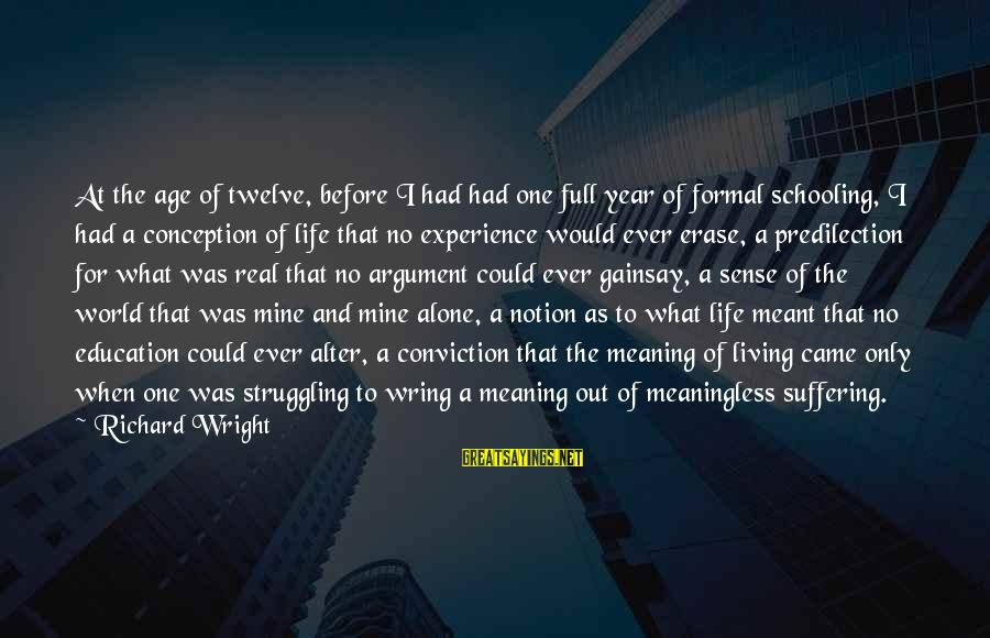 Wring Sayings By Richard Wright: At the age of twelve, before I had had one full year of formal schooling,