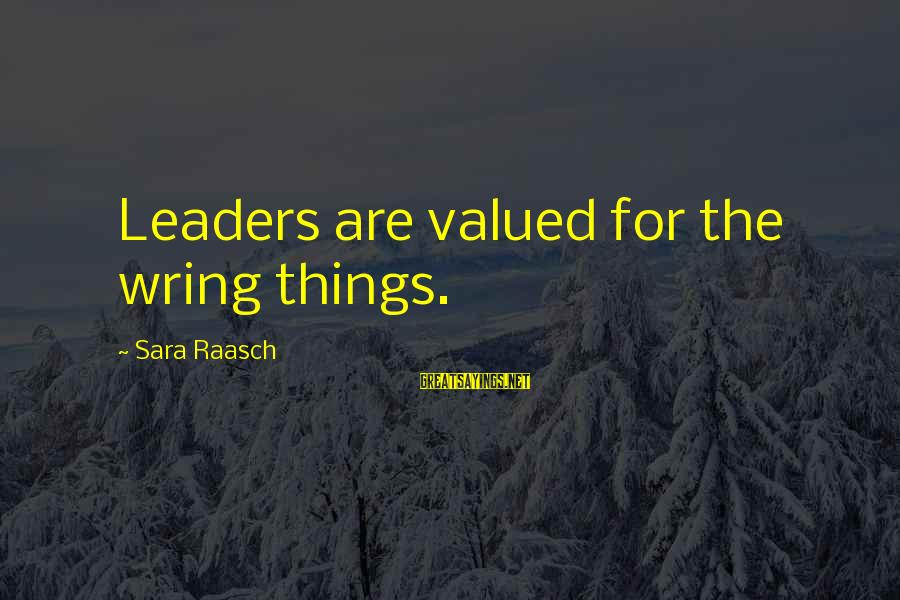 Wring Sayings By Sara Raasch: Leaders are valued for the wring things.