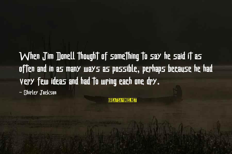 Wring Sayings By Shirley Jackson: When Jim Donell thought of something to say he said it as often and in