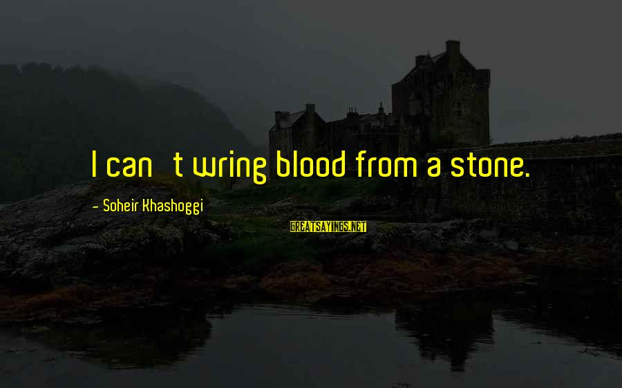 Wring Sayings By Soheir Khashoggi: I can't wring blood from a stone.