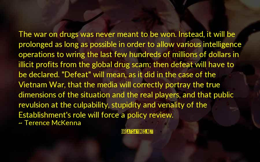 Wring Sayings By Terence McKenna: The war on drugs was never meant to be won. Instead, it will be prolonged