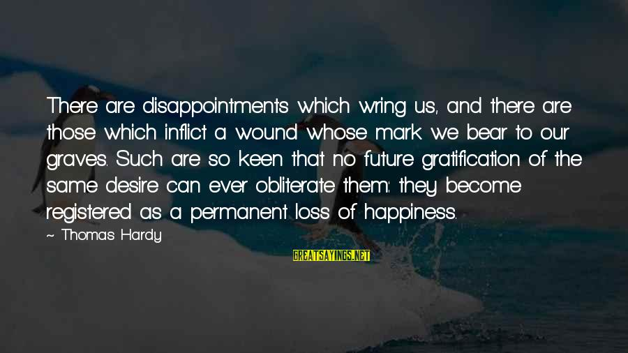 Wring Sayings By Thomas Hardy: There are disappointments which wring us, and there are those which inflict a wound whose