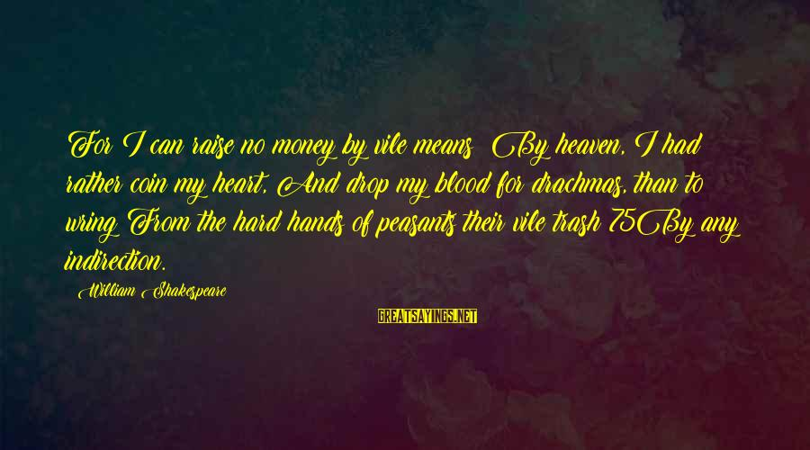 Wring Sayings By William Shakespeare: For I can raise no money by vile means: By heaven, I had rather coin