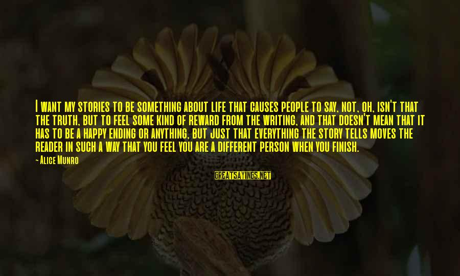 Writing About Life Sayings By Alice Munro: I want my stories to be something about life that causes people to say, not,
